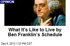 What It's Like to Live by Ben Franklin's Schedule