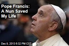 Pope Francis: A Nun Saved My Life
