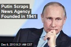 Putin Shuts Down RIA Novosti, Voice of Russia