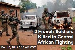 2 French Soldiers Killed in Central African Fighting