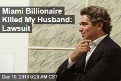 Miami Billionaire Killed My Husband: Lawsuit