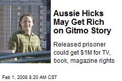Aussie Hicks May Get Rich on Gitmo Story