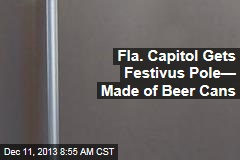 Fla. Capitol Gets Festivus Pole— Made of Beer Cans