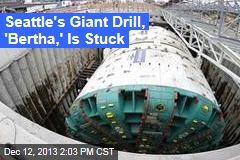 Seattle's Giant Drill, 'Bertha,' Is Stuck