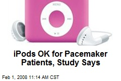 iPods OK for Pacemaker Patients, Study Says