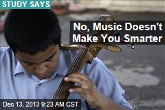 No, Music Doesn't Make You Smarter