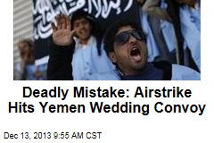 Deadly Mistake: Airstrike Hits Yemen Wedding Convoy