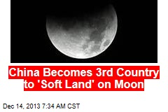 China Becomes 3rd Country to 'Soft Land' on Moon