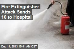 Fire Extinguisher Attack Sends 10 to Hospital