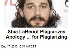Shia LaBeouf Plagiarizes Apology ... for Plagiarizing