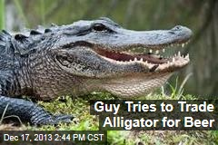 Guy Tries to Trade Alligator for Beer