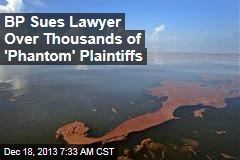 BP Sues Lawyer Over Thousands of 'Phantom' Plaintiffs