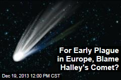 For Early Plague in Europe, Blame Halley's Comet?