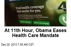 At 11th Hour, Obama Eases Health Care Mandate