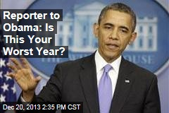 Reporter to Obama: Is This Your Worst Year?