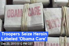 Troopers Seize Heroin Labeled 'Obama Care'