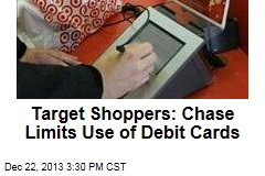 Target Shoppers: Chase Limits Use of Debit Cards