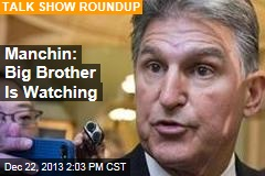 Manchin: Big Brother Is Watching