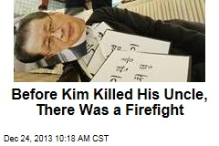 Before Kim Killed His Uncle, There Was a Firefight