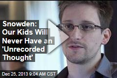 Snowden: Our Kids Will Never Have an 'Unrecorded Thought'
