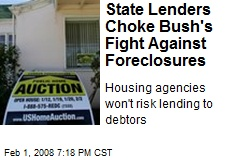 State Lenders Choke Bush's Fight Against Foreclosures