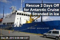 Rescue 2 Days Off for Antarctic Cruise Stranded in Ice