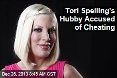 Tori Spelling's Hubby Accused of Cheating
