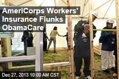 AmeriCorps Workers' Insurance Flunks ObamaCare