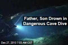 Father, Son Drown in Dangerous Cave Dive