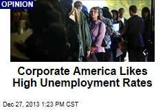 Corporate America Likes High Unemployment Rates