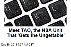 Meet TAO, the NSA Unit That 'Gets the Ungettable'