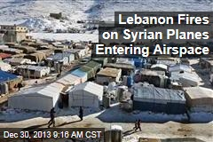 Lebanon Fires on Syrian Planes Entering Airspace