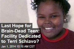 Last Hope for Brain-Dead Teen: Facility Dedicated to Terri Schiavo?