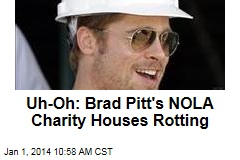 Uh-Oh: Brad Pitt's NOLA Charity Houses Rotting