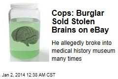 Cops: Burglar Sold Stolen Brains on eBay