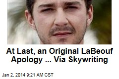 At Last, an Original LaBeouf Apology ... Via Skywriting