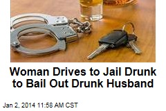 Woman Drives to Jail Drunk to Bail Out Drunk Husband