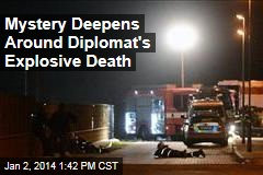 Mystery Deepens Around Diplomat's Explosive Death