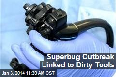Superbug Outbreak Linked to Dirty Tools