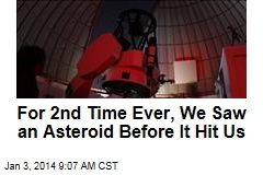 For 2nd Time Ever, We Saw an Asteroid Before It Hit Us