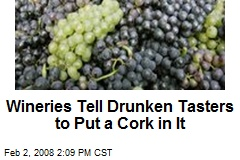 Wineries Tell Drunken Tasters to Put a Cork in It