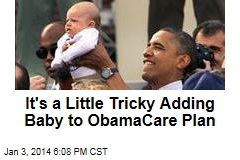 It's a Little Tricky Adding Baby to ObamaCare Plan