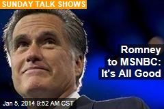 Romney to MSNBC: It's All Good