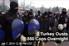 Turkey Ousts 350 Cops Overnight