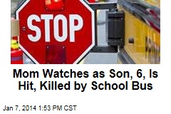 Mom Watches as Son, 6, Is Hit, Killed by School Bus