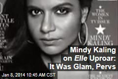 Mindy Kaling on Elle Uproar: It Was Glam, Pervs