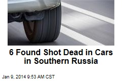 6 Found Shot Dead in Cars in Southern Russia