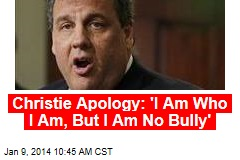 Christie Apologizes: 'I Am Who I Am, But I Am No Bully'