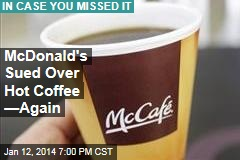 McDonald's Sued Over Hot Coffee —Again