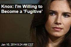 Knox: I'm Willing to Become a 'Fugitive'